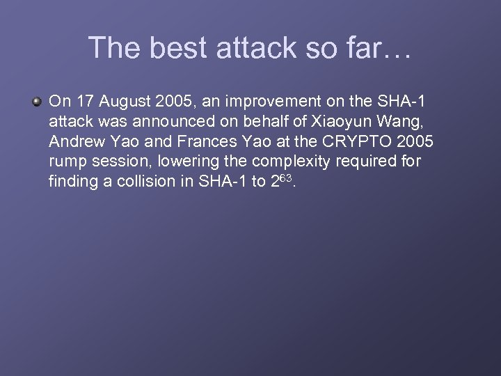The best attack so far… On 17 August 2005, an improvement on the SHA-1