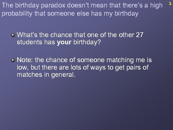 The birthday paradox doesn't mean that there's a high probability that someone else has