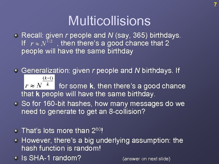 7 Multicollisions Recall: given r people and N (say, 365) birthdays. If , then