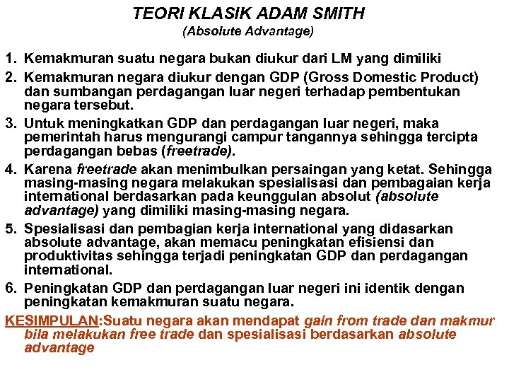 TEORI KLASIK ADAM SMITH (Absolute Advantage) 1. Kemakmuran suatu negara bukan diukur dari LM