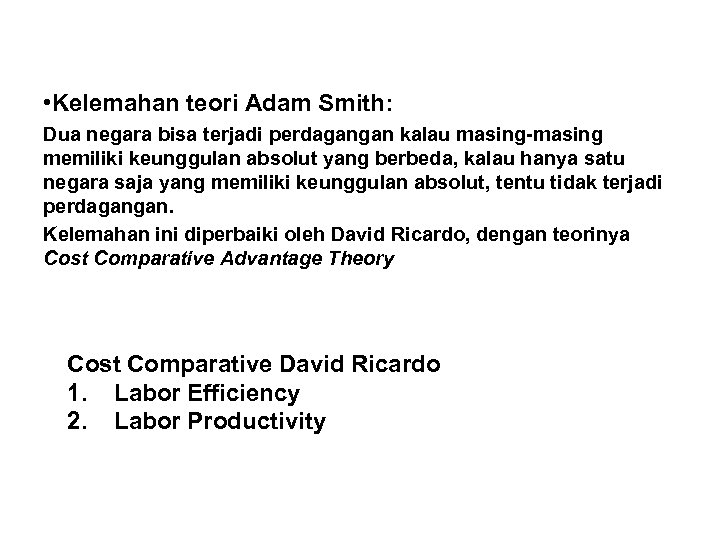 • Kelemahan teori Adam Smith: Dua negara bisa terjadi perdagangan kalau masing-masing memiliki