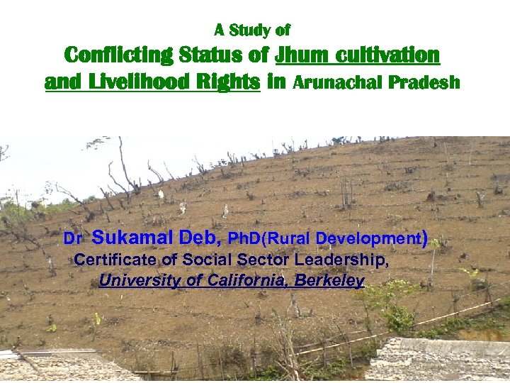 A Study of Conflicting Status of Jhum cultivation and Livelihood Rights in Arunachal Pradesh
