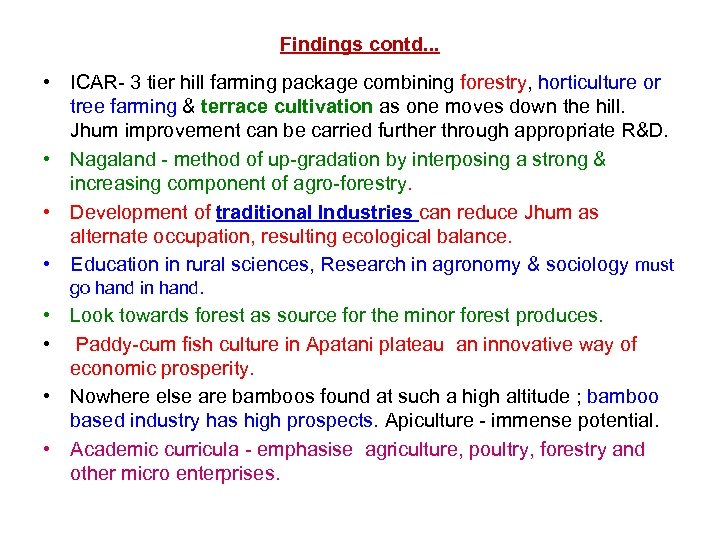 Findings contd. . . • ICAR- 3 tier hill farming package combining forestry, horticulture