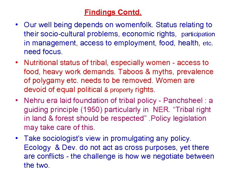Findings Contd. • Our well being depends on womenfolk. Status relating to their socio-cultural