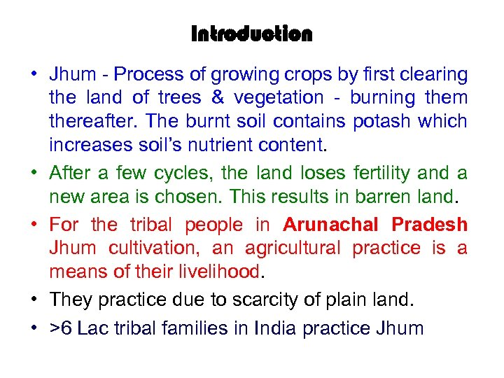 Introduction • Jhum - Process of growing crops by first clearing the land of