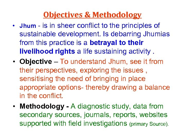 Objectives & Methodology • Jhum - is in sheer conflict to the principles of