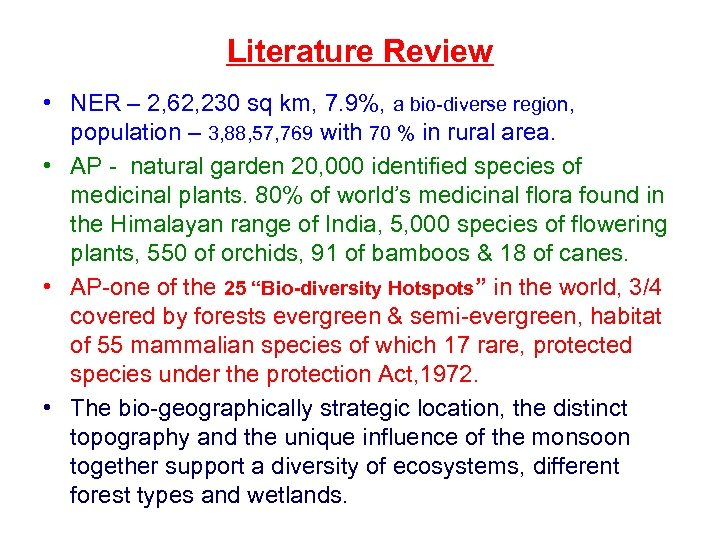 Literature Review • NER – 2, 62, 230 sq km, 7. 9%, a bio-diverse