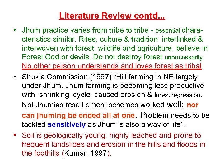 Literature Review contd. . . • Jhum practice varies from tribe to tribe -