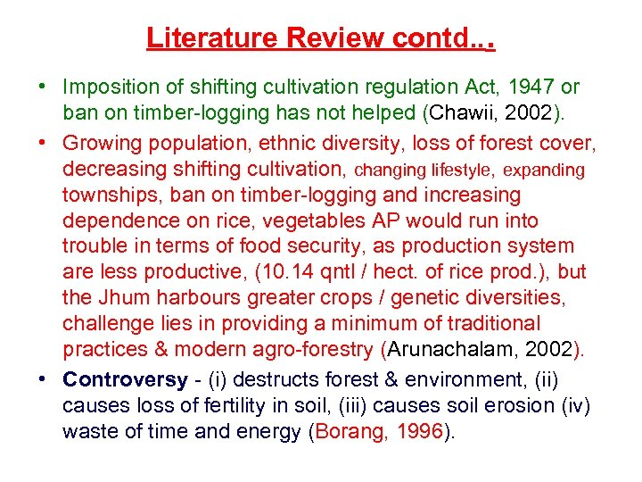 Literature Review contd. . . • Imposition of shifting cultivation regulation Act, 1947 or