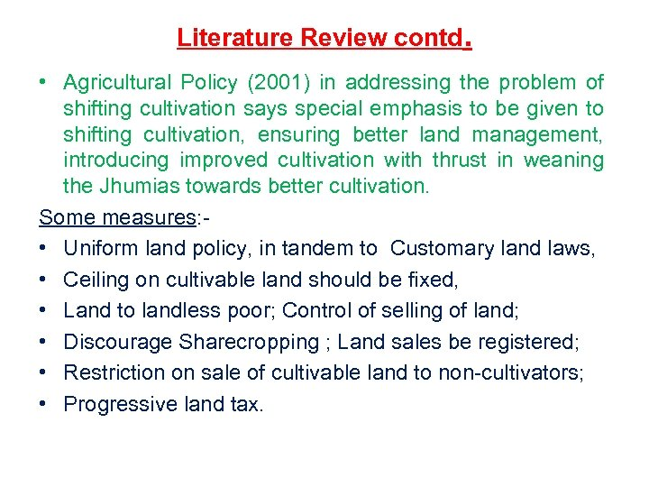 Literature Review contd. • Agricultural Policy (2001) in addressing the problem of shifting cultivation