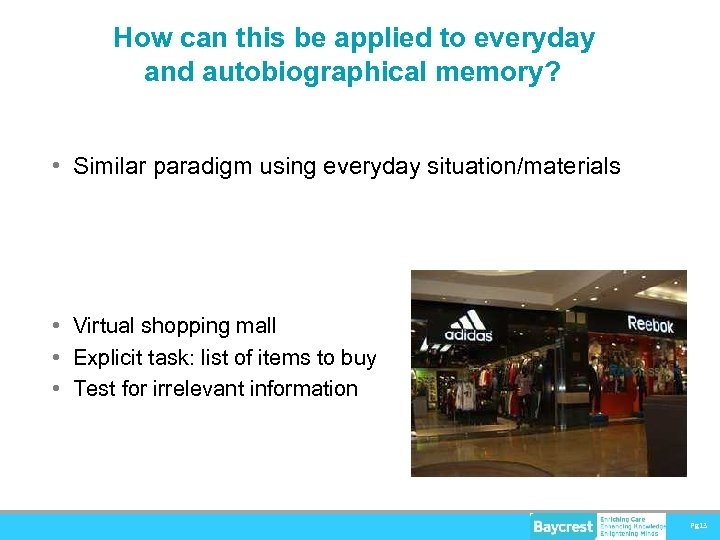 How can this be applied to everyday and autobiographical memory? • Similar paradigm using