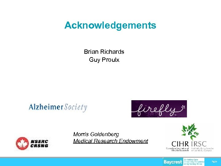 Acknowledgements Brian Richards Guy Proulx Morris Goldenberg Medical Research Endowment Pg 14