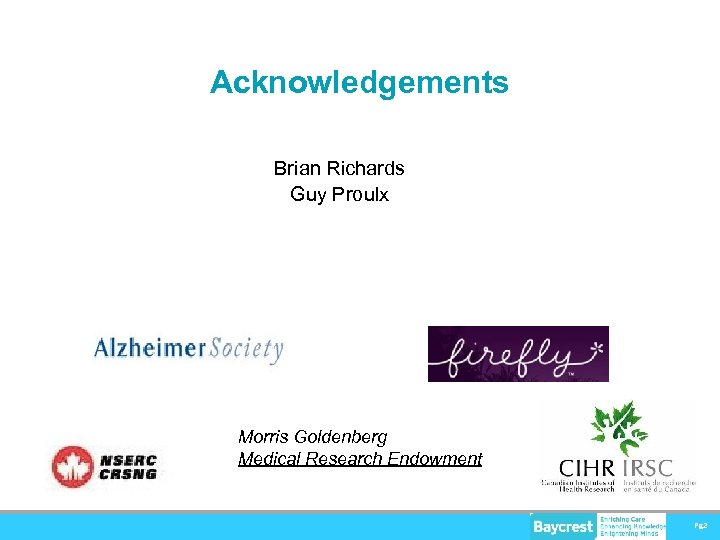 Acknowledgements Brian Richards Guy Proulx Morris Goldenberg Medical Research Endowment Pg 2
