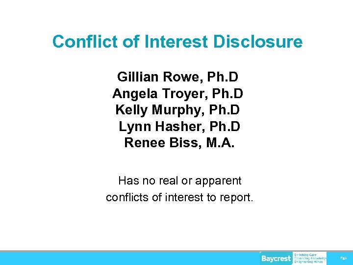 Conflict of Interest Disclosure Gillian Rowe, Ph. D Angela Troyer, Ph. D Kelly Murphy,