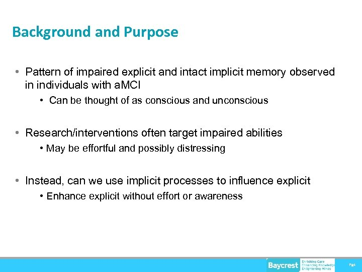 Background and Purpose • Pattern of impaired explicit and intact implicit memory observed in