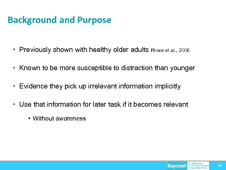 Background and Purpose • Previously shown with healthy older adults Rowe et al. ,