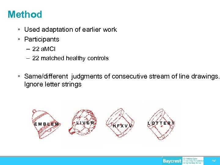 Method • Used adaptation of earlier work • Participants – 22 a. MCI –