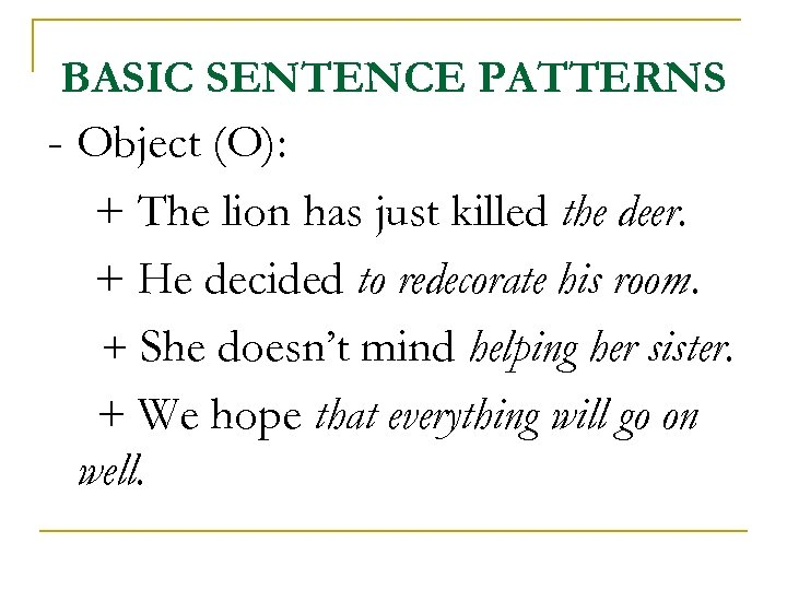 BASIC SENTENCE PATTERNS - Object (O): + The lion has just killed the deer.