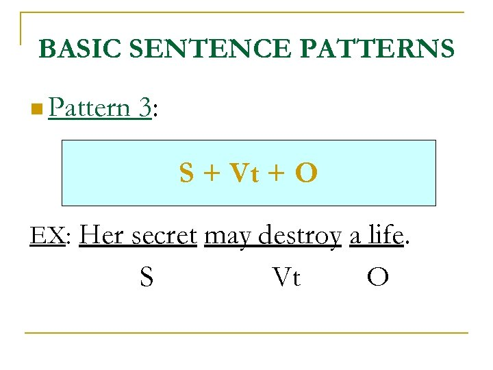 BASIC SENTENCE PATTERNS n Pattern 3: S + Vt + O EX: Her secret
