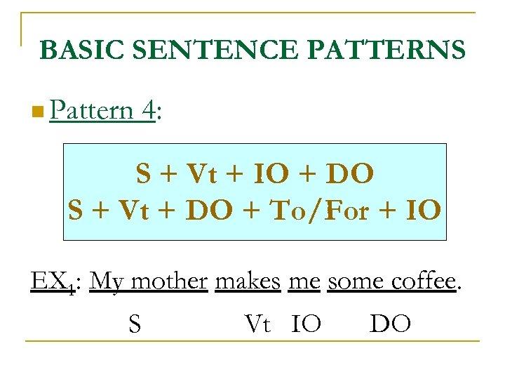 BASIC SENTENCE PATTERNS n Pattern 4: S + Vt + IO + DO S