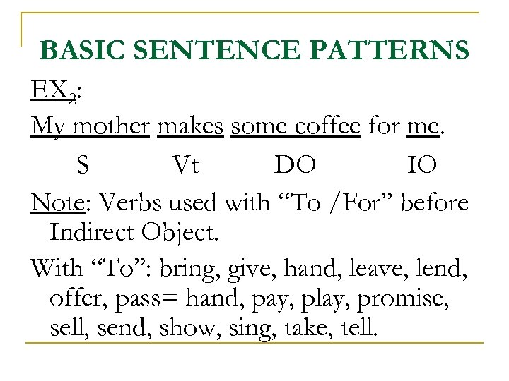 BASIC SENTENCE PATTERNS EX 2: My mother makes some coffee for me. S Vt