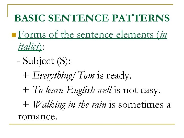 BASIC SENTENCE PATTERNS n Forms of the sentence elements (in italics): - Subject (S):
