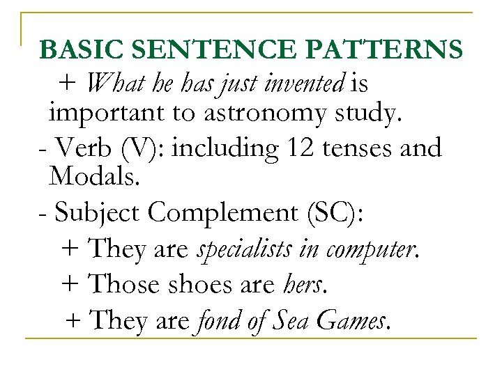 BASIC SENTENCE PATTERNS + What he has just invented is important to astronomy study.