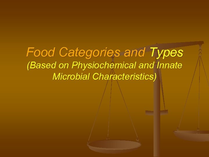 Food Categories and Types (Based on Physiochemical and Innate Microbial Characteristics)
