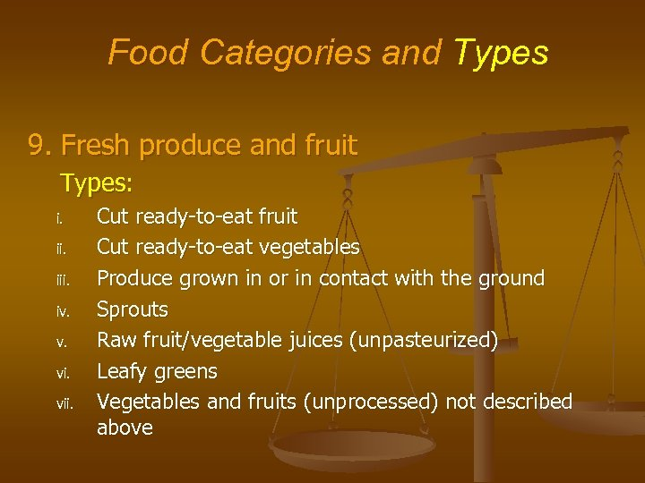 Food Categories and Types 9. Fresh produce and fruit Types: i. iii. iv. v.