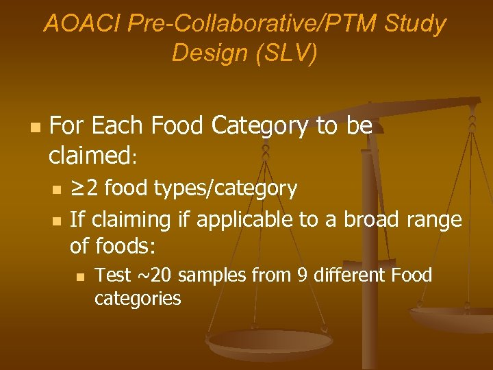 AOACI Pre-Collaborative/PTM Study Design (SLV) n For Each Food Category to be claimed: n