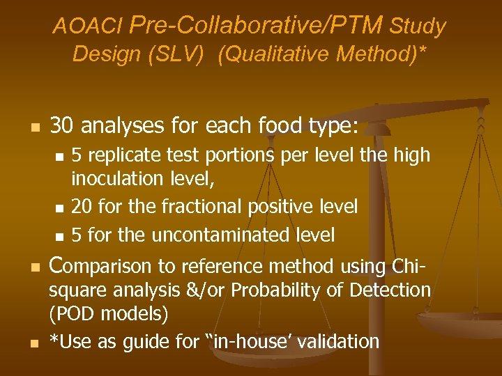 AOACI Pre-Collaborative/PTM Study Design (SLV) (Qualitative Method)* n 30 analyses for each food type: