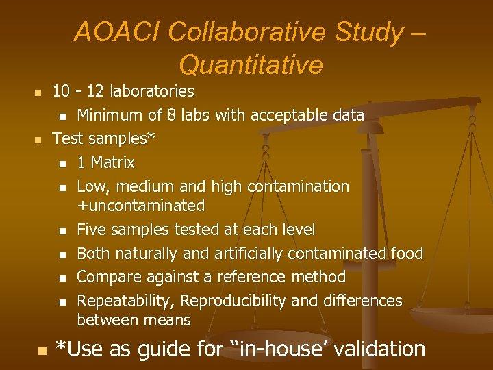 AOACI Collaborative Study – Quantitative n n n 10 - 12 laboratories n Minimum