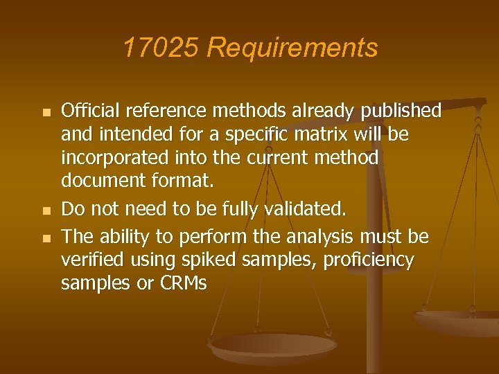 17025 Requirements n n n Official reference methods already published and intended for a