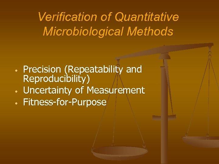 Verification of Quantitative Microbiological Methods • • • Precision (Repeatability and Reproducibility) Uncertainty of