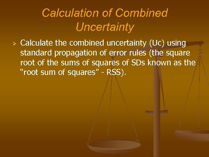 Calculation of Combined Uncertainty Ø Calculate the combined uncertainty (Uc) using standard propagation of