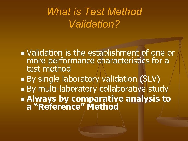 What is Test Method Validation? Validation is the establishment of one or more performance