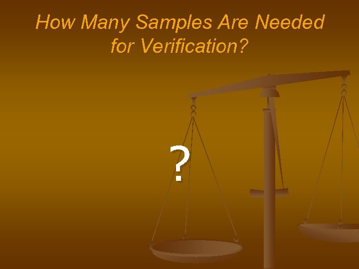 How Many Samples Are Needed for Verification? ?