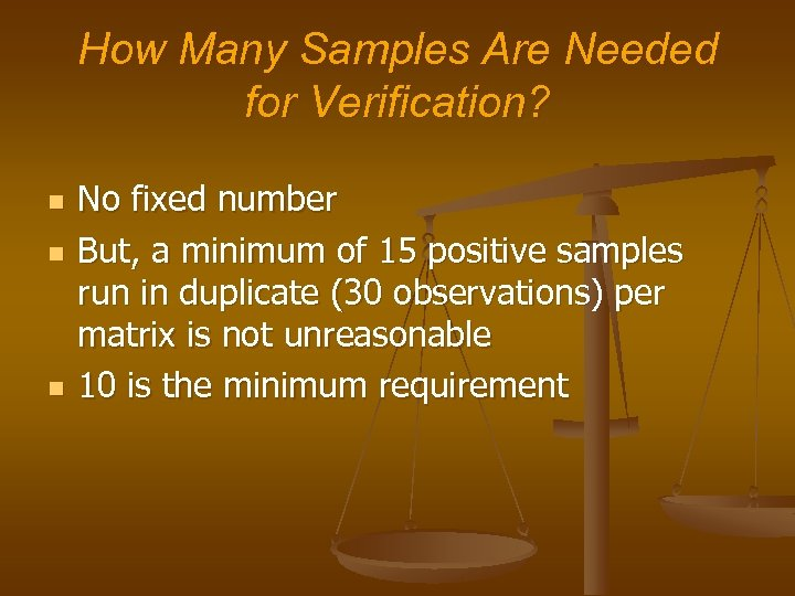How Many Samples Are Needed for Verification? n n n No fixed number But,