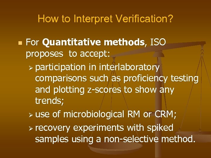 How to Interpret Verification? n For Quantitative methods, ISO proposes to accept: Ø participation