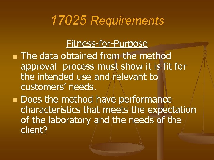 17025 Requirements n n Fitness-for-Purpose The data obtained from the method approval process must