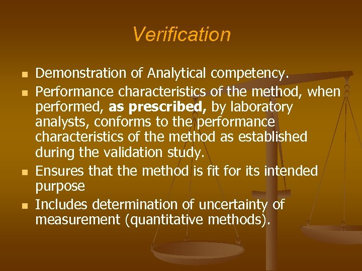 Verification n n Demonstration of Analytical competency. Performance characteristics of the method, when performed,