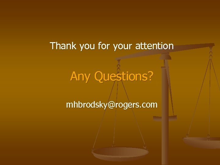 Thank you for your attention Any Questions? mhbrodsky@rogers. com