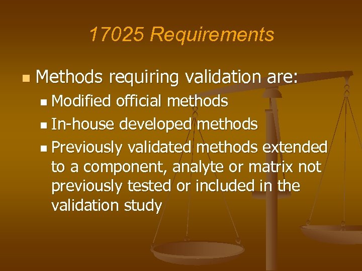 17025 Requirements n Methods requiring validation are: n Modified official methods n In-house developed