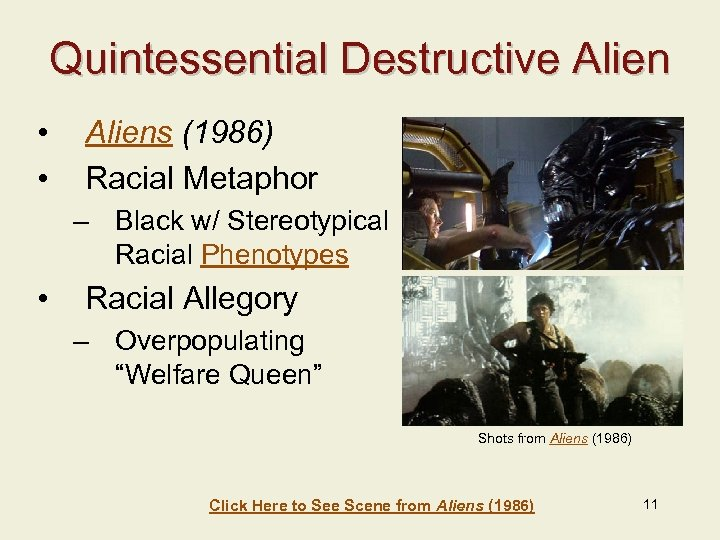 Quintessential Destructive Alien • • Aliens (1986) Racial Metaphor – Black w/ Stereotypical Racial