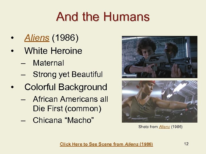 And the Humans • • Aliens (1986) White Heroine – Maternal – Strong yet