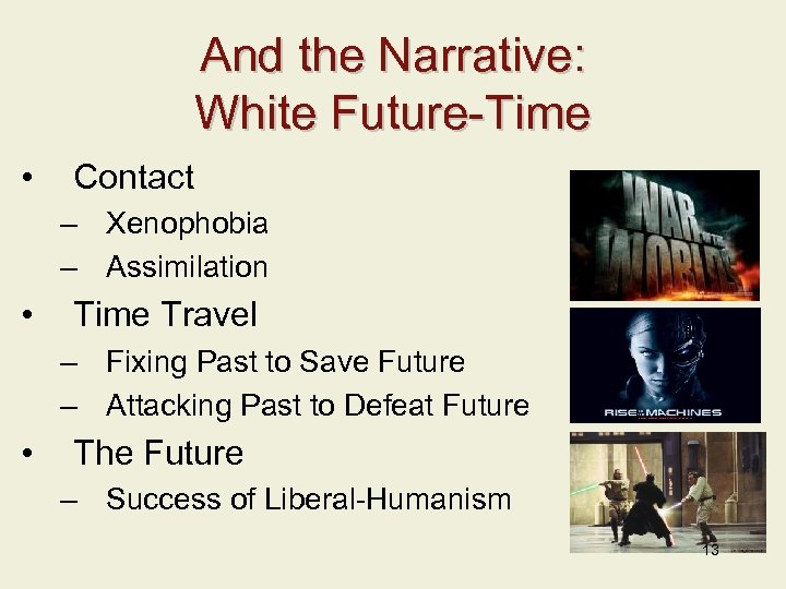And the Narrative: White Future-Time • Contact – Xenophobia – Assimilation • Time Travel