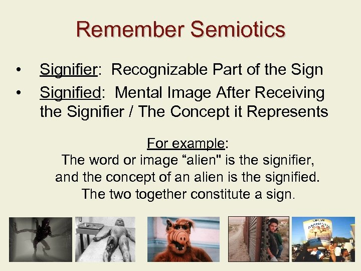 Remember Semiotics • • Signifier: Recognizable Part of the Signified: Mental Image After Receiving