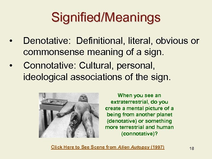 Signified/Meanings • • Denotative: Definitional, literal, obvious or commonsense meaning of a sign. Connotative: