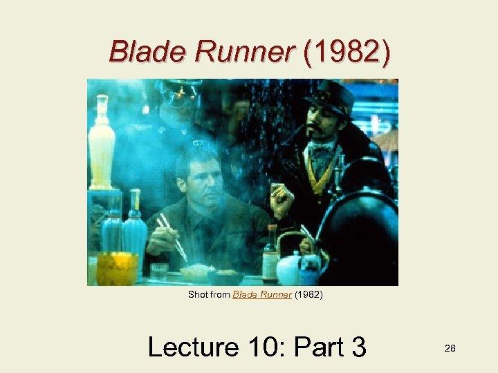 Blade Runner (1982) Shot from Blade Runner (1982) Lecture 10: Part 3 28