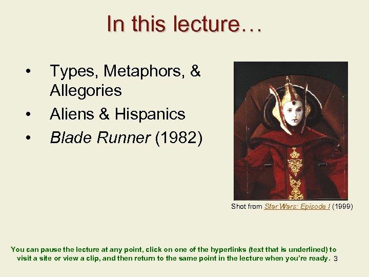 In this lecture… • • • Types, Metaphors, & Allegories Aliens & Hispanics Blade